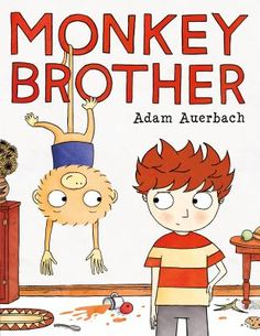 Monkey Brother  (Book) : Auerbach, Adam : A boy describes the difficulty, as well as the fun, that can come from having a younger brother who is a monkey.