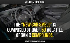 "Did you know: The ""new car smell"" is composed of over 50 volatile organic compounds."