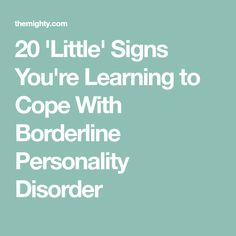 20 'Little' Signs You're Learning to Cope With Borderline Personality Disorder