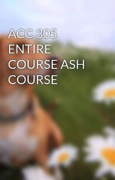 ACC 305 ENTIRE COURSE ASH COURSE #wattpad #short-story