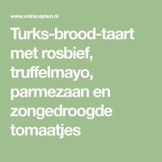Turks-brood-taart met rosbief, truffelmayo, parmezaan en zongedroogde tomaatjes