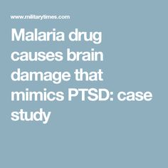 Malaria drug causes brain damage that mimics PTSD: case study