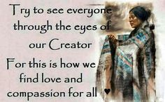 through the creator's eyes Native American Prayers, Native American Spirituality, Native American Wisdom, Native American Pictures, Native American Beauty, American Indians, Cherokee, American Indian Quotes, Native Quotes