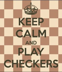 KEEP CALM AND PLAY CHECKERS