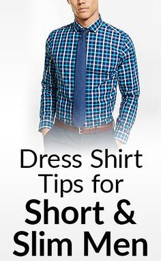 6 Dress Shirt Tips For Short & Skinny Men | Here are a half dozen dressing taller tips I suggest specifically for short men who do not want their shirts to make them look any smaller.