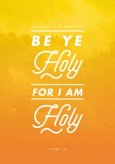 """Because it is written, Be ye holy; for I am holy."" - 1 Peter 1:16. Designed by Zachary Hickson."