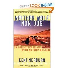 'Neither Wolf nor Dog' Kent Nerburn draws the reader deep into the world of an Indian elder known only as Dan. It's a world of Indian towns, white roadside cafes, and abandoned roads that swirl with the memories of the Ghost Dance and Sitting Bull. As the story unfolds, Dan speaks eloquently on the difference between land and property, the power of silence, and the selling of sacred ceremonies