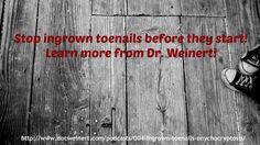 http://www.docweinert.com/podcasts/004-ingrown-toenails-onychocryptosis/