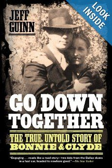 Go Down Together: The True, Untold Story of Bonnie and Clyde: Jeff Guinn: 9781416557074: Amazon.com: Books