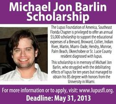 Michael Jon Barlin College Scholarship - Scholarship for students in college who are from southeast Florida and living with Lupus. May 31 deadline