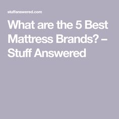 71a056d4ae What are the 5 Best Mattress Brands? – Stuff Answered #bestmattressbrands  Mattress Brands,