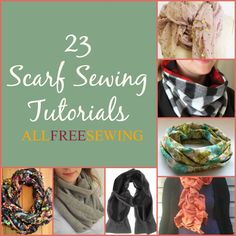 23 Scarf Sewing Tutorials! Make one!