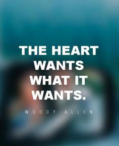 """Inspirational Sayings: Woody Allen Quotes about The hearts Wants Why Quotes about life thoughts """" The heart wants What it wants. Why Quotes, Life Quotes Love, Inspirational Quotes About Love, Love Quotes For Her, Best Love Quotes, Romantic Love Quotes, Love Yourself Quotes, Quotes For Him, Crush Quotes"""