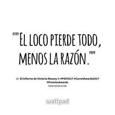 """""El loco pierde todo, menos la razón."""" - de El infierno de Victoria Massey © #PGP2017 #CarrotAwards2017 #PremiosAwards (en Wattpad) https://www.wattpad.com/442243175?utm_source=ios&utm_medium=pinterest&utm_content=share_quote&wp_page=quote&wp_uname=Forever21smile&wp_originator=S1wS25IDrb7dwiFpYNDaAHu4P6KqOD%2FzBrgoPaZFquCCD3gHAY7%2FRzP1A49w3xwn8aEnt6k38M0w2%2Fcl2txhrpXUFeAhuRDLTY%2Bgm39CwJGU61iuyWWSebE9nPjcxY%2BC #quote #wattpad"