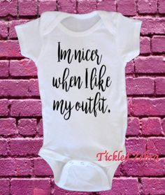 I'm Nicer When I Like My Outfit ... Baby Girl by TickledZebra