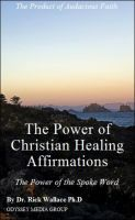 The Power of Christian Healing Affirmations, an ebook by Dr. Rick Wallace Ph.D at Smashwords
