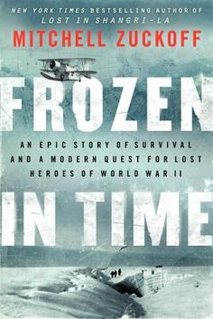 Frozen in Time: An Epic Story of Survival and a Modern Quest for Lost Heroes of World War II-April 23, 2013