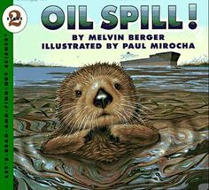 Cause and Effect: This is a great book for teaching about  the impact of oil spills on living things. Goes great with an oil spill science experiment!