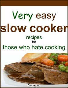 Amazon.com: Very easy slow cooker recipes for those who hate cooking eBook: Diana pat: Kindle Store