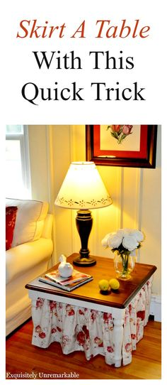 Skirt a table and add some charm to your room in no time with this super quick trick. Sew or no sew, that's up to you!