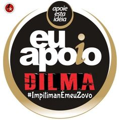 Blog do Eduardo Nino : Eu,Apoio Dilma Rousseff,#ImpitimanEmeuZovo!!!