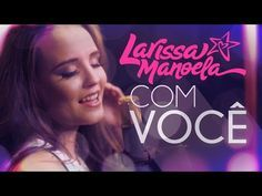 61d4848ae43dc Larissa Manoela - Com Você (Lyric Video)