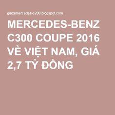 MERCEDES-BENZ C300 COUPE 2016 VỀ VIỆT NAM, GIÁ 2,7 TỶ ĐỒNG