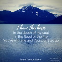 """From """"I Have This Hope"""" by Tenth Avenue North --- #typography by @ladysnowangel"""