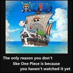 The only reason you dont like One Piece is because you haven't watched it yet...It's awesomeness is in direct proportion to its weirdness. And it's reeeeally weird.