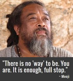 #mooji There is no 'way' to be. You are. It's enough, full stop. http://www.vickygeorgiadis.com/TotalShortcutPinterest