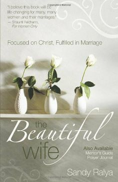 The Beautiful Wife: Focused on Christ, Fulfilled in Marriage by Sandy Ralya, Awesome read! marriage am digging it! Prayer For Wife, Marriage Prayer, Marriage And Family, Godly Marriage, Broken Marriage, Family Life, Praying For Your Husband, Thing 1, Beautiful Wife