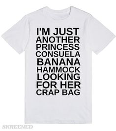I'M JUST ANOTHER PRINCESS CONSUELA BANANAHAMMOCK LOOKING FOR HER CRAP BAG #Skreened