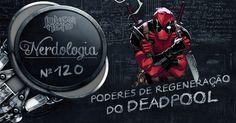Poderes de regeneração do Deadpool - Nerdologia >> http://www.tediado.com.br/02/poderes-de-regeneracao-do-deadpool-nerdologia/