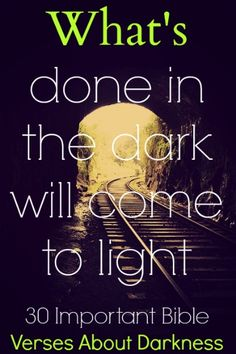 What's done in the dark will come to light. Check Out 30 Important Bible Verses About Darkness
