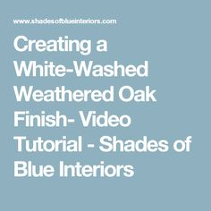 Creating a White-Washed Weathered Oak Finish- Video Tutorial - Shades of Blue Interiors Painting Oak Cabinets, Painted Cupboards, Kitchen Cupboards, White Washed Oak, Beach House Kitchens, White Chalk Paint, Weathered Oak, Paint Stain, Stain Colors