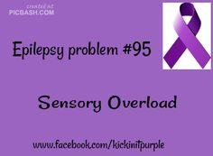 every single day... she does not have a behavior problem she has a sesnory overload problem....Epilepsy Problems / Epilepsy Awareness