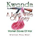 Kwenda, A Lost Wife of Kony (Women Slaves Of War) (Kindle Edition)By Stephen Paul West