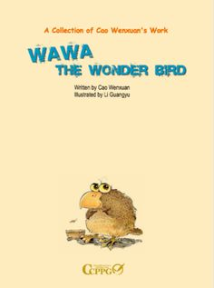 """This ten book series is about a comical, clever, and generous-spirited bird who saves the village and its surrounding inhabitants from dangers of all sorts. """"Wawa the Wonder Bird"""" by Cao Wenxuan"""