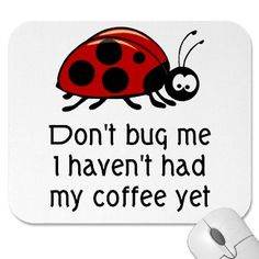 Image detail for -Funny Coffee Lover Mouse Pad with Ladybug by coffeelovertshirts Coffee Talk, I Love Coffee, Coffee Break, Best Coffee, Coffee Shop, Coffee Lovers, Morning Coffee, Café Chocolate, Chocolate Lovers