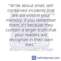 Write short stories about small incidents that are still vivid in your memory after all these years (original quote by William Knowlton Zinsser)