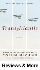 TransAtlantic / Colum McCann. A tale spanning 150 years and two continents reimagines the peace efforts of democracy champion Frederick Douglass, Senator George Mitchell and World War I airmen John Alcock and Teddy Brown through the experiences of four generations of women from a matriarchal clan.