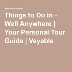 Things to Do in - Well Anywhere | Your Personal Tour Guide | Vayable
