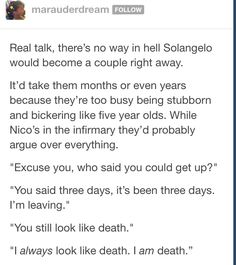 Yes it would take them years but then one day Will would just end up kissing Nico and be all like 'oops sorry' and really awkward and blushy but then Nico would just kiss him back then solangelo