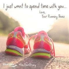 I feel like that's what my running shoes are telling me right now. Haven't been able to run in like 2 weeks D: