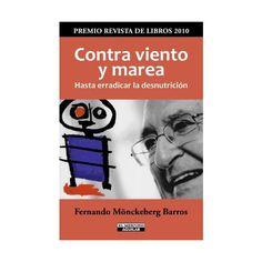 Libro: Contra Viento Y Marea: Hasta Erradicar La Desnutricion - Fernando Monckeberg Barros - El Mercurio-aguilar