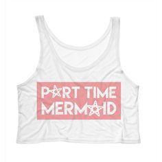 Cropped Tank Top Part Time Mermaid Funny Summer Outfit Beach Tank... ($15) ❤ liked on Polyvore featuring tops, shirts, tanks, white, women's clothing, white tank top, white crop top, white crop tank top, white tops and summer tank tops