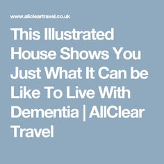 This Illustrated House Shows You Just What It Can be Like To Live With Dementia | AllClear Travel