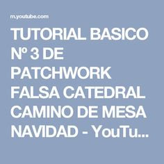 TUTORIAL BASICO Nº 3 DE PATCHWORK FALSA CATEDRAL CAMINO DE MESA NAVIDAD - YouTube Patchwork Quilting, Window Table, Cathedral Windows, Christmas Runner, Youtube, Holidays, Molde, Patterns, Manualidades