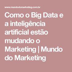 Como o Big Data e a inteligência artificial estão mudando o Marketing | Mundo do Marketing