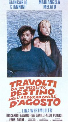 Swept Away (Italian: Travolti da un insolito destino nell'azzurro mare d'agosto) 1974  directed by Lina Wertmüller and starring Giancarlo Giannini and Mariangela Melato.